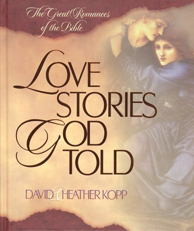 Love Stories God Told: The Great Romances Of The Bible