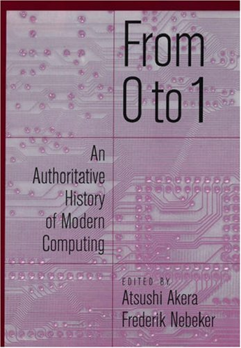From 0 To 1: An Authoritative History Of Modern Computing
