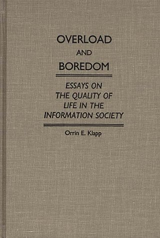 Overload and Boredom: Essays on the Quality of Life in the Information Society (Contributions in Sociology)