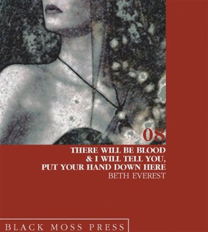 There Will Be Blood and I Will Tell You, Put Your Hand Down Here by Beth Everest