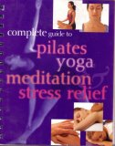 Complete Guide to Pilates, Yoga, Meditation & Stress Relief