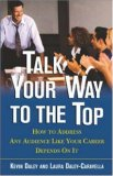 Talk Your Way to the Top Talk Your Way to the Top Talk Your Way to the Top: How to Address Any Audience Like Your Career Depends on It How to Address Any Audience Like Your Career Depends on It How to Address Any Audience Like Your Career Depends on It