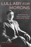 Lullaby for Morons: Based on the True Story of America's First School Teacher Murder