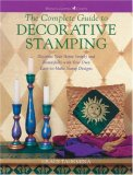 The Complete Guide to Decorative Stamping: Decorate Your Home Simply and Beautifuuly with Your Own Easy-To-Make Designs