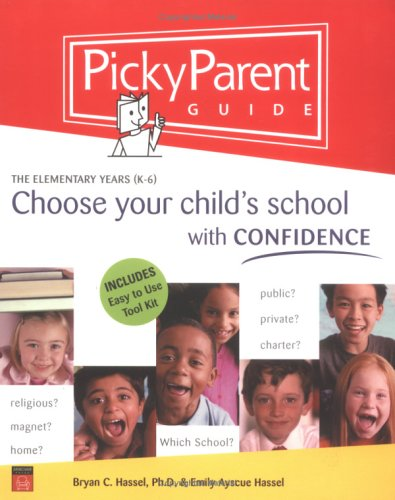 Picky Parent Guide: Choose Your Child's School with Confidence, the Elementary Years (K-6)