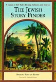 The Jewish Story Finder: A Guide To 363 Tales, Listing Subjects And Sources