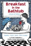 Breakfast in the Bathtub: A Book of Smiles: Poems, Short Tales, Vignettes, Mini-Essays... Whatever It Takes
