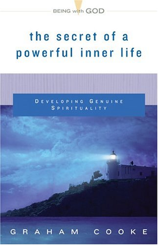 The Secret of a Powerful Inner Life: Developing Genuine Spirituality