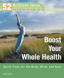Boost Your Whole Health (52 Brilliant Ideas): Quick Fixes for the Body, Mind, and Soul
