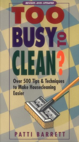 Too Busy to Clean?: Over 500 Tips & Techniques to Make Housecleaning Easier