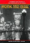 Inventing Times Square: Commerce and Culture at the Crossroads of the World