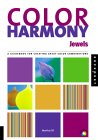 Color Harmony: Jewels: A Guide For Creating Great Color Combinations With A Jewel Pallet