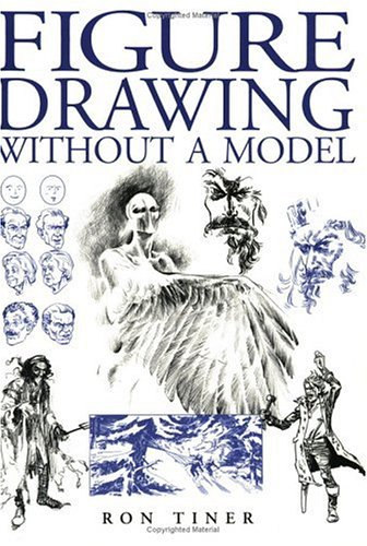 Figure Drawing Without a Model by Ron Tiner