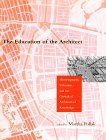 The Education Of The Architect: Historiography, Urbanism, And The Growth Of Architectural Knowledge: Essays Presented To Stanford Anderson