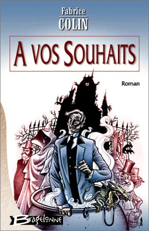 A Vos Souhaits by Fabrice Colin