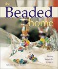 The Beaded Home: Simply Beautiful Projects