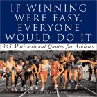 If Winning Was Easy, Everyone Would Do It: Motivational Quotes for Athletes