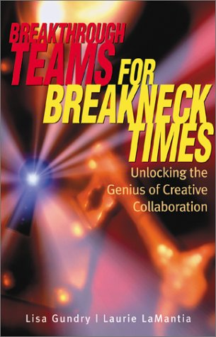 Breakthrough Teams for Breakneck Times: Unlocking the Genius of Creative Collaboration
