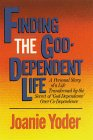 Finding the God-Dependent Life: A Personal Story of a Life Transformed by the Secret of God-Dependence Over Co-Dependence