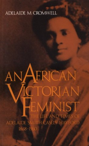 An African Victorian Feminist: The Life and Times of Adelaide Smith Casely Hayford, 1868-1960