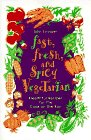 Fast, Fresh, and Spicy Vegetarian: Healthful Recipes for the Cook on the Run