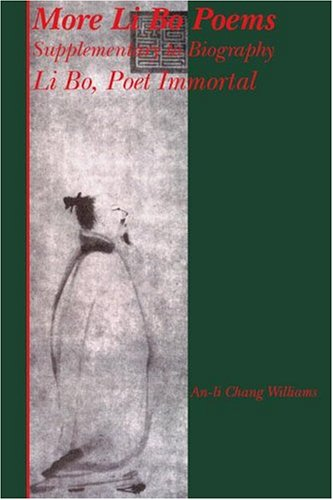 More Li Bo Poems: Supplementary to Biography Li Bo- Poet Immortal