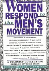 Women Respond to the Men's Movement: A Feminist Collection