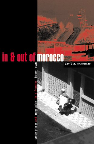 In And Out Of Morocco: Smuggling and Migration in a Frontier Boomtown