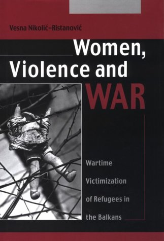 Women, Violence And War by Vesna Nikolic-Ristanovic