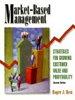 Market Based Management: Strategies For Growing Customer Value And Profitability