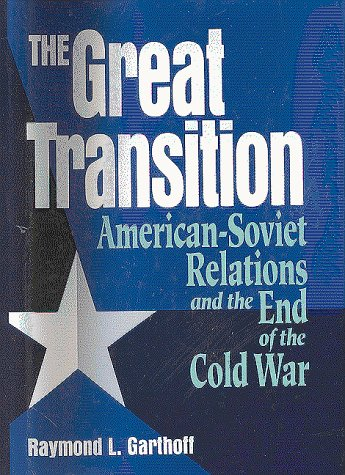 The Great Transition: American Soviet Relations And The End Of The Cold War