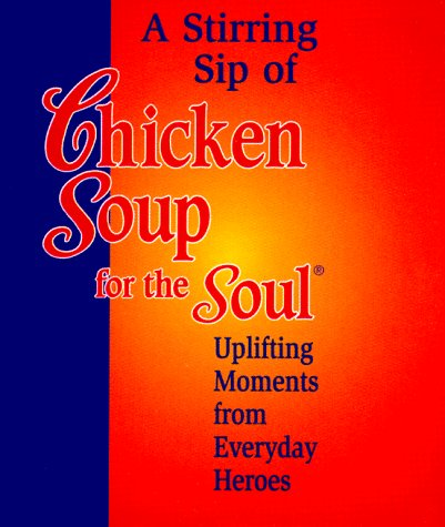 Stirring Sip Of Chicken Soup For The Soul: Uplifting Moments From Everyday Heroes (Chicken Soup For The Soul (Mini))