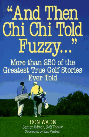 And Then Chi Chi Told Fuzzy...: More Than 250 of the Greatest True Golf Stories Ever Told