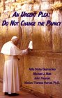 An Urgent Plea: Do Not Change the Papacy