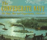 The Confederate Navy: The Ships, Men And Organization, 1861 65
