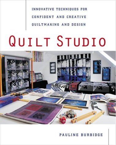 Quilt Studio: Innovative Techniques For Confident And Creative Quiltmaking And Design