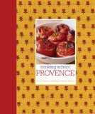 Cooking School Provence: Shop, Cook, and Eat Like a Local