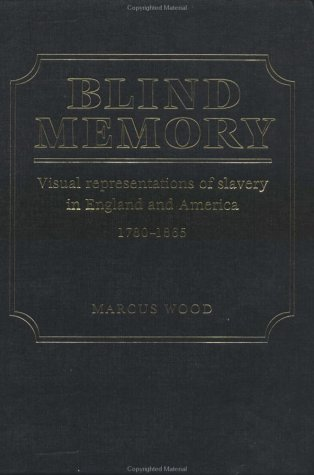 Blind Memory: Visual Representations of Slavery in England and America
