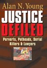 Justice Defiled: Perverts, Potheads, Serial Killers and Lawyers