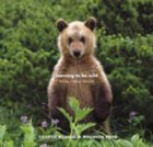 Learning to Be Wild: Raising Orphan Grizzlies