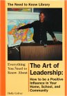 Everything You Need to Know About the Art Leadership: How to Be a Positive Influence in Your Home, School, and Community (Need to Know Library)