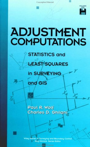 Adjustment Computations: Statistics and Least Squares in Surveying and GIS