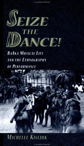Seize the Dance!: Baaka Musical Life and the Ethnography of Performance Book and 2 CDs [With CDs]