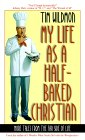 My Life as a Half-Baked Christian: More Tales from the Far Side of Christian Life
