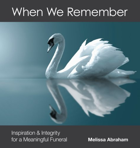 When We Remember: Inspiration and Integrity for a Meaningful Funeral