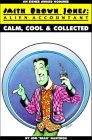 Smith Brown Jones: Alien Accountant Volume One - Calm, Cool & Collected