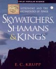 Skywatchers, Shamans & Kings: Astronomy & the Archaeology of Power (Popular Science)