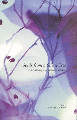 Seeds from a Silent Tree:  An Anthology By Korean Adoptees