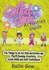 Gifted Girls: Activities Guide for 365 Days of the Year: Fun Things to Do for Kids and Grown-Ups That'll Develop Creativity, Social Skills and Self-Confidence! (Gifted Girls)