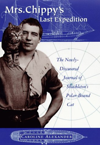 Mrs. Chippy's Last Expedition: The Remarkable Journal Of Shackleton's Polar Bound Cat: Complete And Unabridged